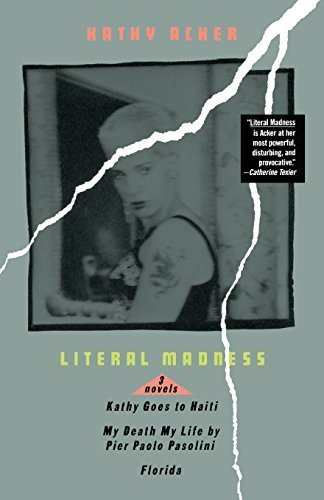Literal Madness: Three Novels: Kathy Goes to Haiti; My Death My Life by Pier Paolo (Florida Pier)
