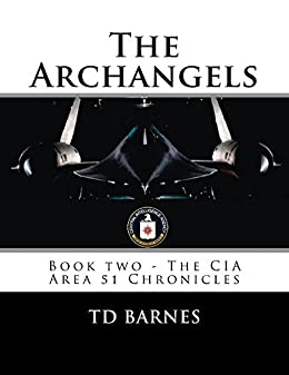 The Archangels: Book Two - CIA Area 51 Chronicles (The CIA Area 51 Chronicles 2) (English Edition) di [Barnes, TD]