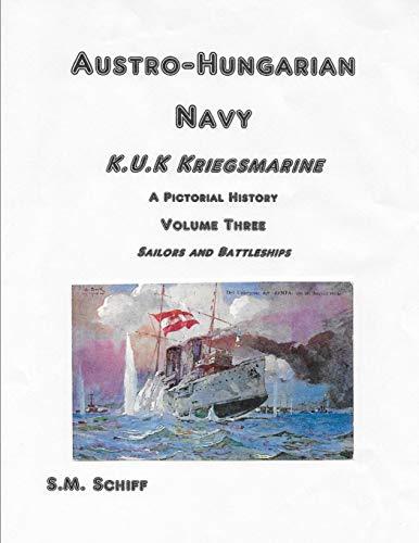 Austro Hungarian Navy KuK Kriegsmarine A Pictorial History Volume Three: Sailors and Battleships (1, Band 3) -