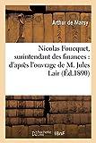 Nicolas Foucquet, surintendant des finances - D'après l'ouvrage de M. Jules Lair