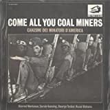 Come all you coal miners (Vinyl LP) Canzoni dei minatori d'America Black lung blues Black lung Don't you want to go to that land Cold blooded murder Come all you coal miners