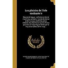 Les Plaisirs de L'Isle Enchante E: Course de Bague: Collation Orne E de Machines, Comedie, Mesle E de Danse Et de Musiq Ue, Ballet Du Palais D'Alcine, ... Par Le Roy a Versailles, Le VII. May...