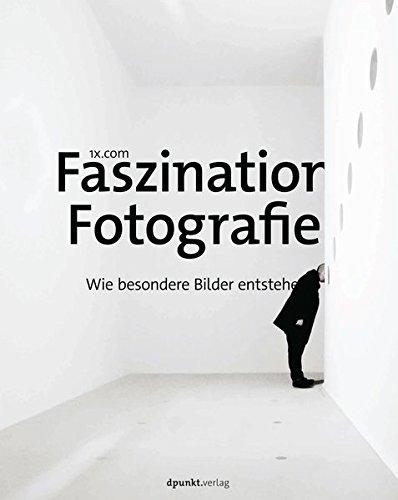 Faszination Fotografie: Wie besondere Bilder entstehen