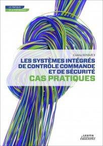 Les systèmes intégrés de contrôle commande et de sécurité : Cas pratiques