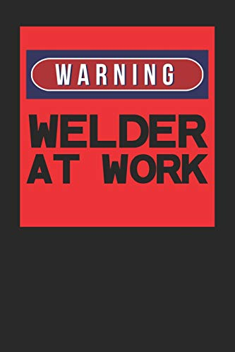 Warning, Welder At Work: Blank Lined Journal Notebook, Funny Welder Gift  for Men and Women - Great for Student Graduation or Profession - Best  Welder