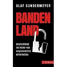 Bandenland: Deutschland im Visier von organisierten Kriminellen (Beck Paperback)