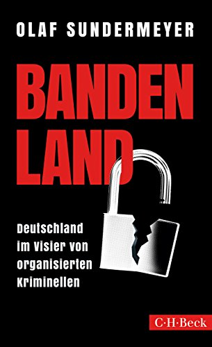 Bandenland: Deutschland im Visier von organisierten Kriminellen (Beck Paperback 6278)