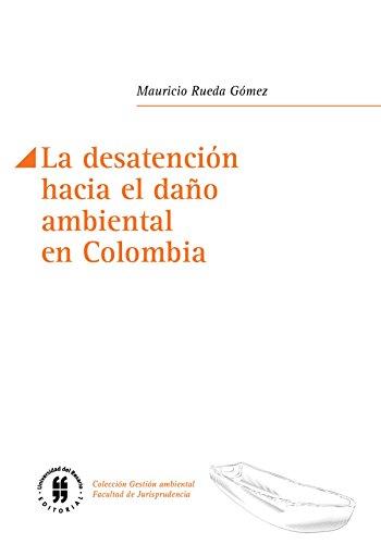 La desatención hacia el daño ambiental en Colombia (Facultad de Jurisprudencia nº 3)