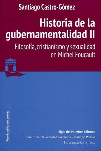 Historia de la gubernamentalidad II: Filosofía, cristianismo y sexualidad en Michel Foucault (Filosofía Política y del Derecho)