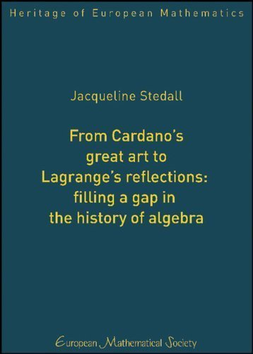 From Cardano's Great Art to Lagrange's Reflections: Filling a Gap in the History of Algebra (Heritage of European Mathematics) by Jacqueline Stedall (2011-03-15)