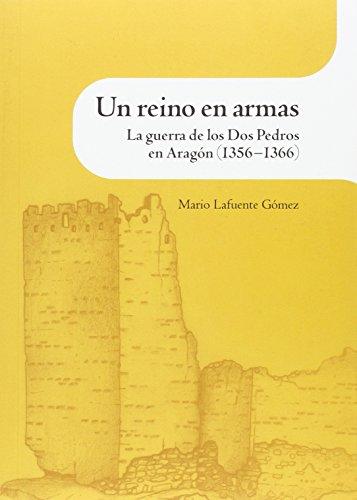 Un reino en armas. La guerra de los Dos Pedros en Aragón (1356-1366) por Mario Lafuente Gómez