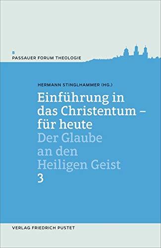 Einführung in das Christentum - für heute Bd.3: Der Glaube an den Heiligen Geist (Passauer Forum Theologie)