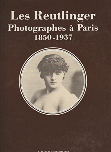 Les Reutlinger : Photographes à Paris, 1850-1937