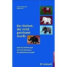 Der Elefant, der nicht geträumt wurde: Eine Psychotherapie mit Fritz Riemanns Persönlichkeitsmodell