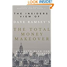 The Insiders View of Dave Ramsey's The Total Money Makeover: A Proven Plan for Financial Fitness (Creating Wealth Readers Series Book 1)
