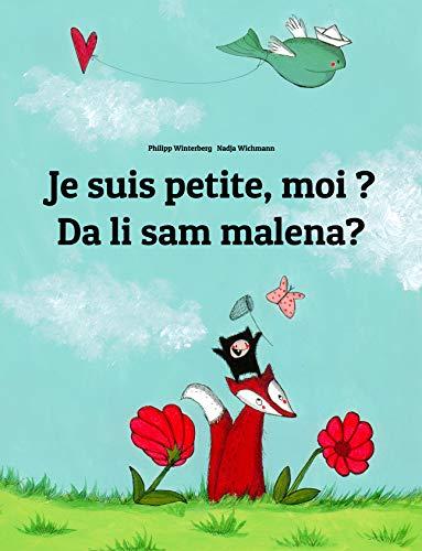 Couverture du livre Je suis petite, moi ? Da li sam malena?: Un livre d'images pour les enfants (Edition bilingue français-bosnien)
