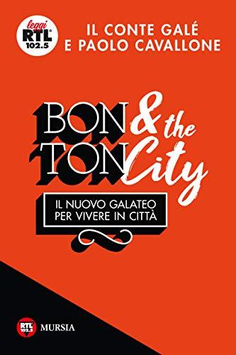 Bon ton & the city. Il nuovo galateo per vivere in città