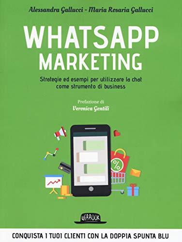 Whatsapp marketing. Strategie ed esempi per utilizzare la chat come strumento di business