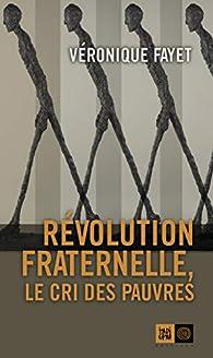 Révolution fraternelle : Le cri des pauves par Véronique Fayet