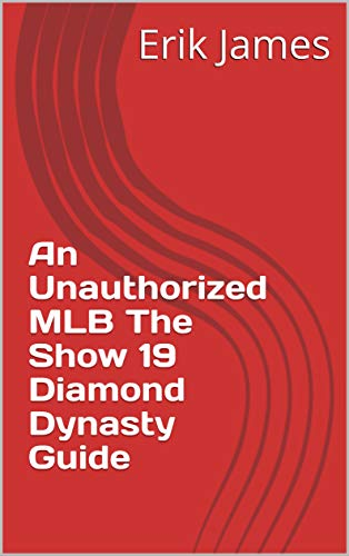 An Unauthorized MLB The Show 19 Diamond Dynasty Guide (English Edition)