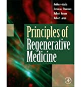 [(Principles of Regenerative Medicine)] [ Edited by Anthony Atala, Edited by Robert Lanza, Edited by James A. Thomson, Edited by Robert M. Nerem ] [December, 2010]