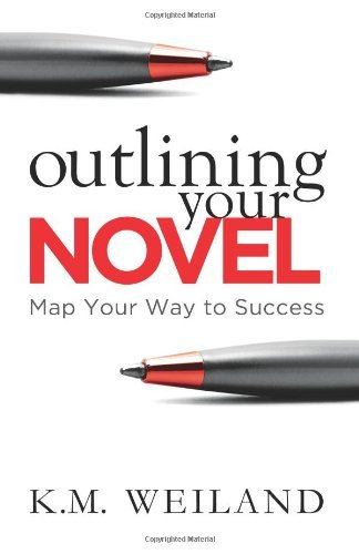 Outlining Your Novel: Map Your Way to Success: Written by K. M. Weiland, 2011 Edition, Publisher: PenForASword [Paperback]