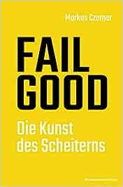 Buchtipp: FAIL GOOD: Die Kunst des Scheiterns