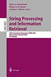 String Processing and Information Retrieval: 10th International Symposium, SPIRE 2003, Manaus, Brazil, October 8-10, 2003, Proceedings (Lecture Notes in Computer Science) (2009-02-22)