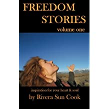 Freedom Stories volume one: Inspiration for your heart and soul