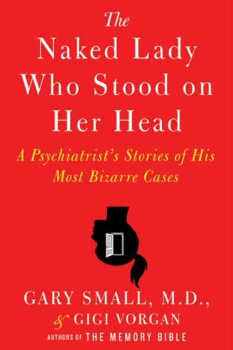 The Naked Lady Who Stood on Her Head: A Psychiatrist's Stories of His Most Bizarre Cases (English Edition)