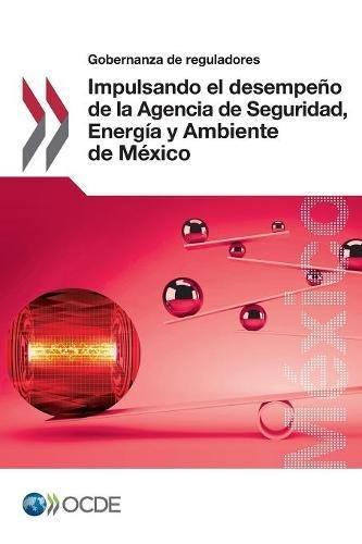 Gobernanza de reguladores Impulsando el desempeño de la Agencia de Seguridad, Energía y Ambiente de México