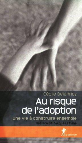 Au risque de l'adoption : Une vie à construire ensemble