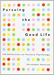 Pursuing the Good Life: 100 Reflections on Positive Psychology 1st (first) by Peterson, Christopher (2012) Hardcover