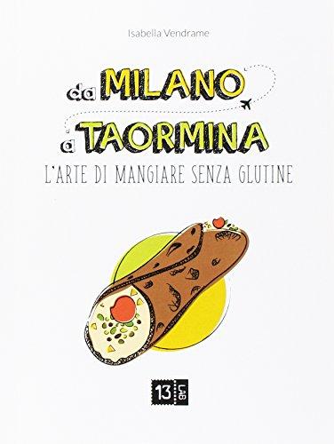 Da Milano a Taormina. L'arte di mangiare senza glutine. Ediz. illustrata (Junior)