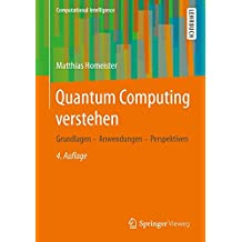 Quantum Computing verstehen: Grundlagen - Anwendungen - Perspektiven (Computational Intelligence)
