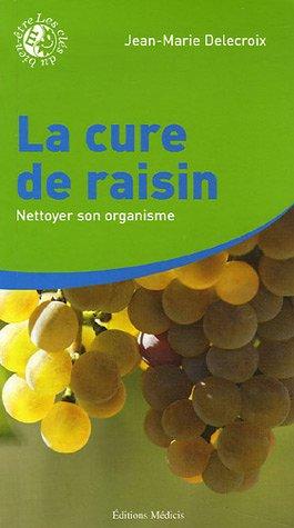 La cure de raisin - Nettoyer son organisme par Jean-Marie Delecroix