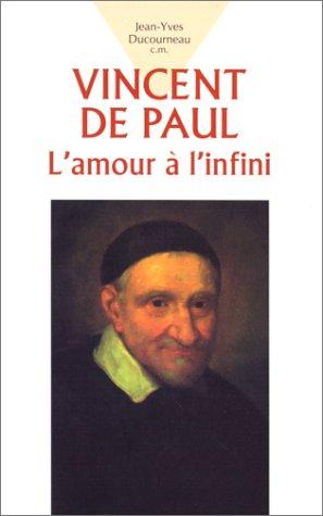 Vincent de Paul. L'amour  l'infini...
