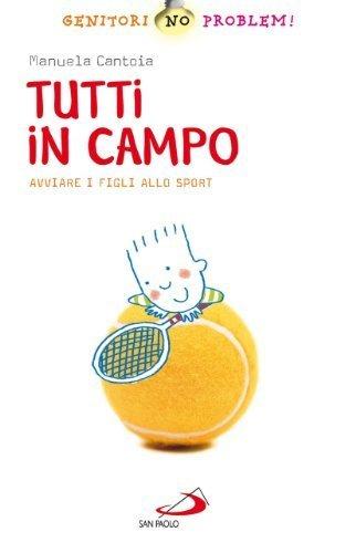 Tutti in campo. Avviare i figli allo sport (Genitori no problem!) di Cantoia, Manuela (2011) Tapa blanda