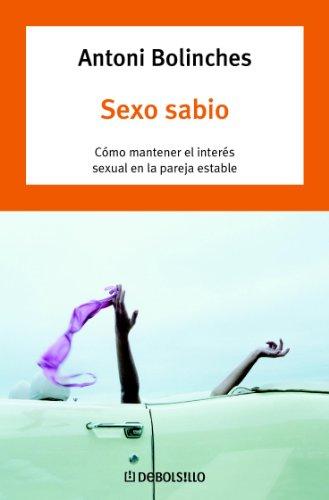 Sexo sabio: Cómo mantener el interés sexual en la pareja estable por Antoni Bolinches