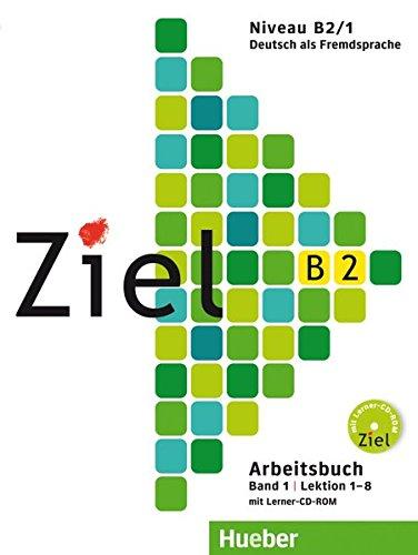 Ziel B2, Band 1, Lektion 1-8: Deutsch als Fremdsprache / Arbeitsbuch mit Lerner-CD-ROM (4 Ziele)
