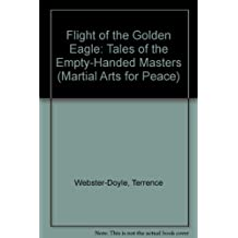 Flight of the Golden Eagle: Tales of the Empty-Handed Masters (Martial Arts for Peace)