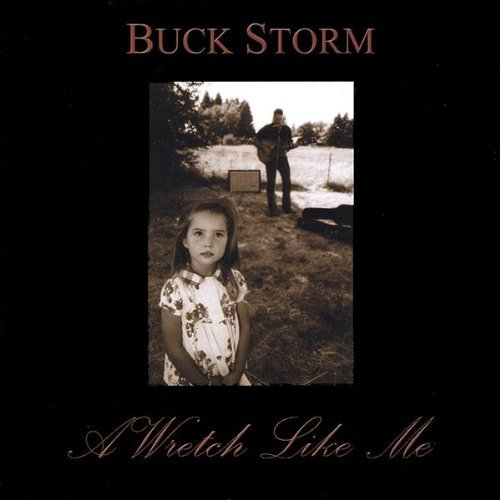 Wretch Like Me by Buck Storm (2009-01-29)