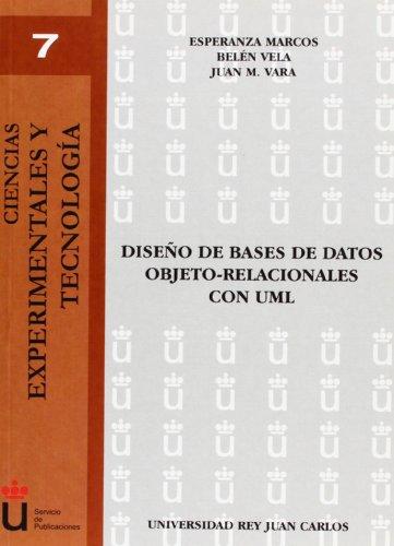 Diseño De Bases De Datos Objeto-Relacionales Con Uml (Colección Ciencias experimentales y tecnología de la URJC)