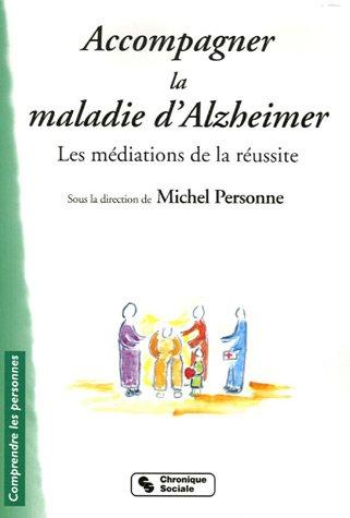 Accompagner la maladie d'Alzheimer : Les médiations de la réussite