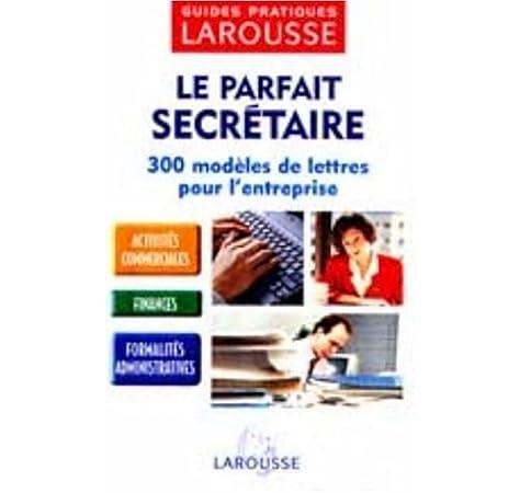 Le Parfait Secrétaire : 300 modèles de lettres