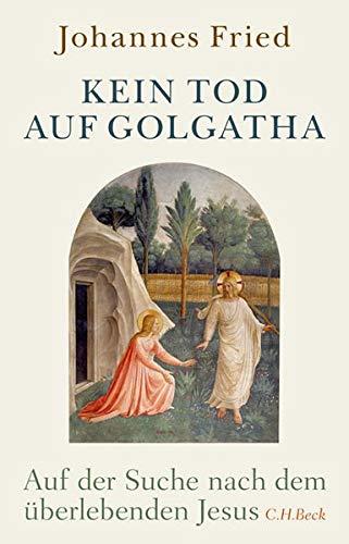 Kein Tod auf Golgatha: Auf der Suche nach dem überlebenden Jesus