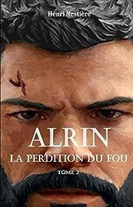 Alrin, tome 2 : La perdition du fou par Henri Nestière
