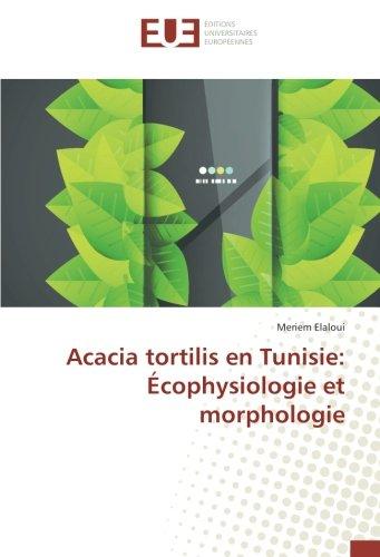 Acacia tortilis en Tunisie: Écophysiologie et morphologie (OMN.UNIV.EUROP.) por Meriem ELaloui