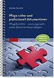 Pflege sicher und professionell dokumentieren: Pflegeberichte - Leistungsnachweise - Dokumentationsbögen