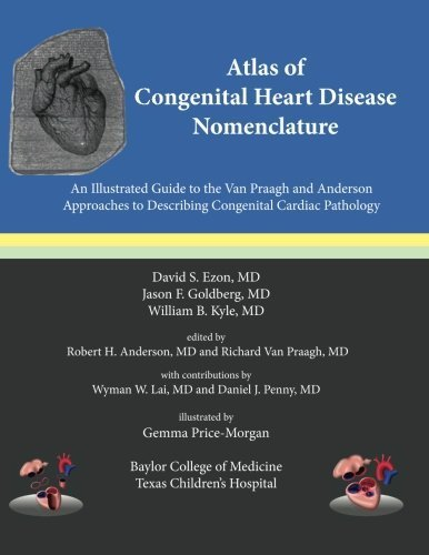 Atlas of Congenital Heart Disease Nomenclature: An Illustrated Guide to the Van Praagh and Anderson Approaches to Describing Congenital Cardiac Pathology by David S. Ezon MD (2015-09-26)
